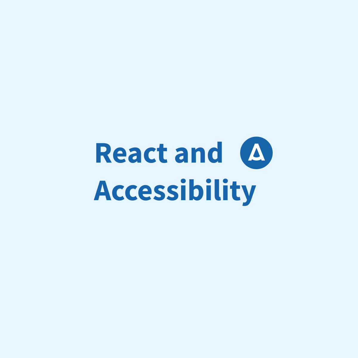 React and Accessibility Tips [Slides + Article] - Aditus